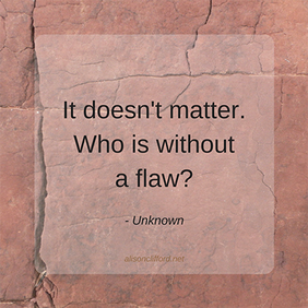 It doesn't matter. Who is without a flaw?