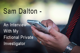 Sam Dalton - An Interview With My Fictional Private Investigator