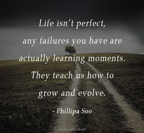 Life isn't perfect, any failures you have are actually learning moment. They teach us how to grow and evolve - Phillipa Soo