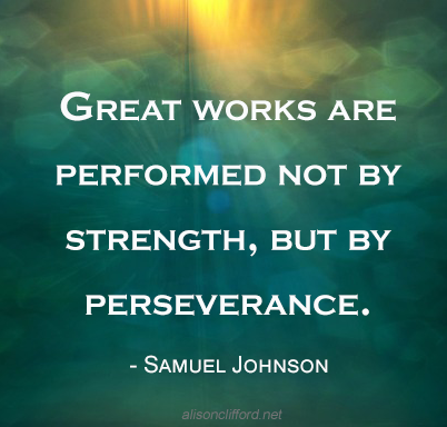 Great works are performed not by strength, but by perseverance - Samuel Johnson