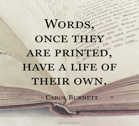 Words, once they are printed, have a life of their own - Carol Burnett