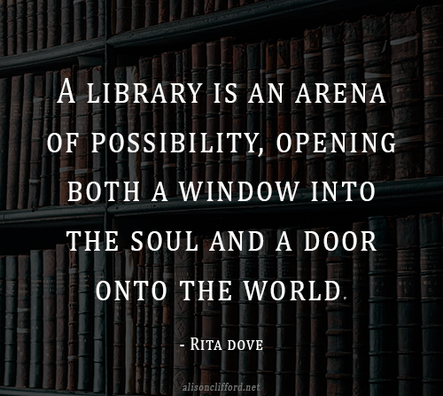 A library is an arena of possibility, opening both a window into the soul and a door onto the world - Rita Dove