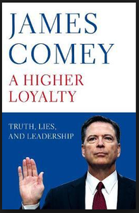 A Higher Loyalty, by James Comey