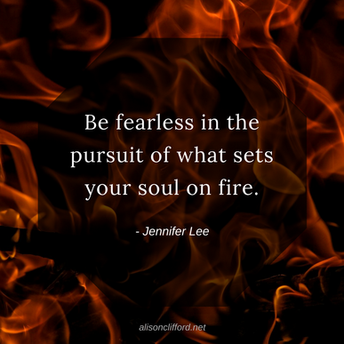Be fearless in the pursuit of what sets your soul on fire - Jennifer Lee