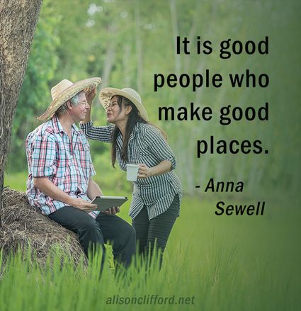 It is good people who make good places - Anna Sewell
