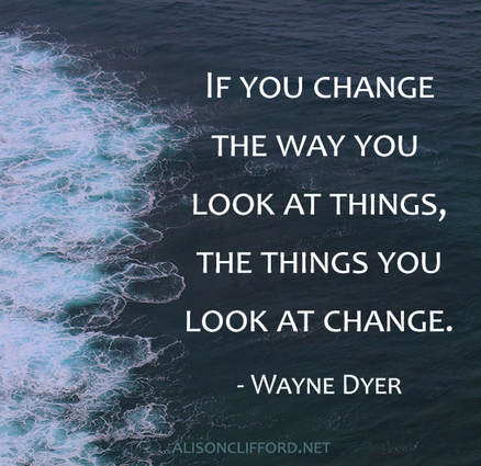 If you change the way you look at things, the things you look at change - Wayne Dyer