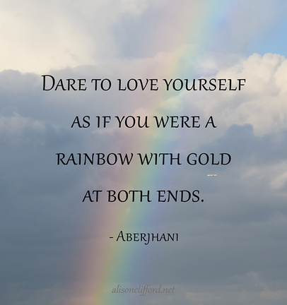 Dare to love yourself as if you were a rainbow with gold at both ends - Aberjhani