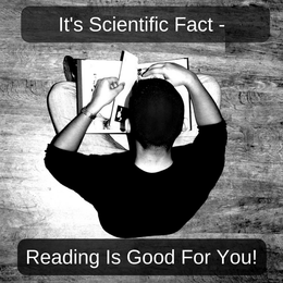It's Scientific Fact - Reading Is Good For You!